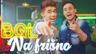 BQL - NA FRIŠNO (Official Video)