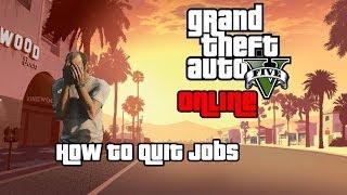 """Gta 5 Online - """"How To Quit Jobs"""""""