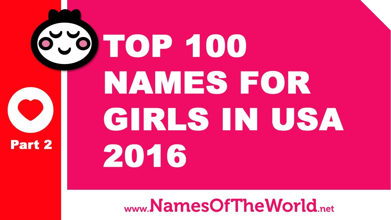 Top 100 baby girl names in US 2016 Part 2 - the best baby names - www.namesoftheworld.net
