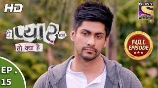 Yeh Pyaar Nahi Toh Kya Hai - Ep 15 - Full Episode   - YouTube
