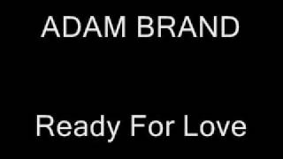 ADAM BRAND - Ready For Love