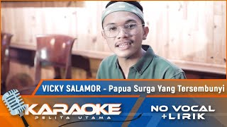 Papua Surga Yang Tersembunyi (Karaoke) - Vicky Salamor