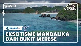 TRIBUN TRAVEL UPDATE: Menikmati Eksotisme Mandalika dari Bukit Merese