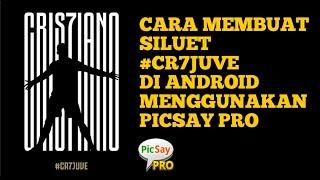 Cara Membuat Siluet CR7JUVE di Android | Picsay Pro