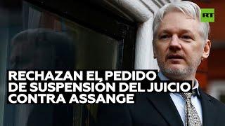 La Justicia del Reino Unido rechaza el pedido de suspensión del juicio contra Assange