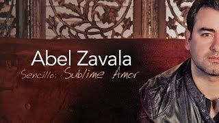 Sublime Amor - Abel Zavala  (Video)