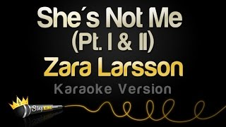 Zara Larsson - She's Not Me (Pt. 1 and 2) (Karaoke Version)