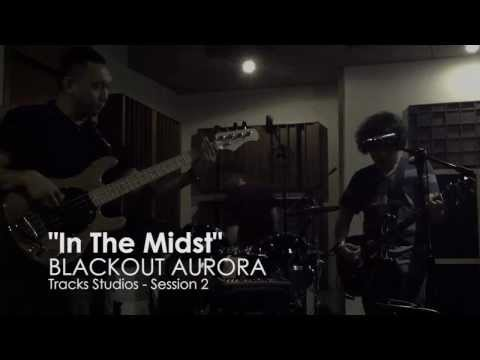 """In The Midst"" - Blackout Aurora"