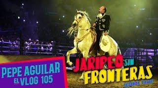 PEPE AGUILAR - EL VLOG 105 - JARIPEO SIN FRONTERAS - 2a. PARTE