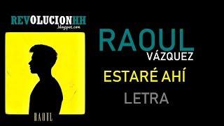 Raoul Vázquez - Estaré Ahí   Letra (Lyric Video)