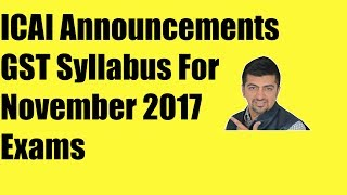 ICAI ANNOUNCEMENT GST discussion for November 2017 CA New Syllabus