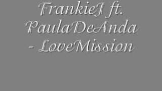 FrankieJ ft PaulaDeAnda LoveMission