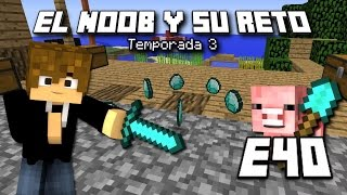 A POR DIAMANTES!!!! - E40 El Noob y su Reto 3 - [ LuzuGames]
