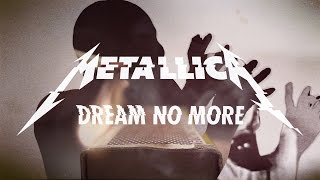 Dream No More - Metallica  (Video)