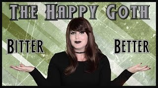 The Happy Goth: Bitter or Better