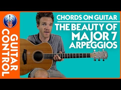Chords on Guitar: The Beauty of  Major 7 Arpeggios | Guitar Control