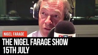 The Nigel Farage Show   LIVE Radio Debate - 15th July   LBC