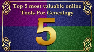 Top 5 most valuable online tools for Genealogy