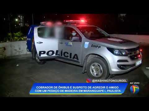 Cobrador é suspeito de agredir amigo com pedaço de madeira em Maranguape I