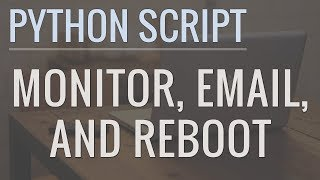 Python Tutorial: Write a Script to Monitor a Website, Send Alert Emails, and Reboot Servers