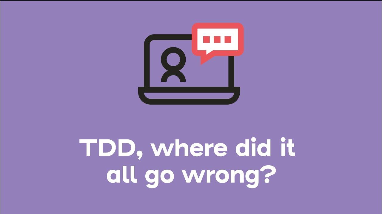 TDD, where did it all go wrong? | Webinars