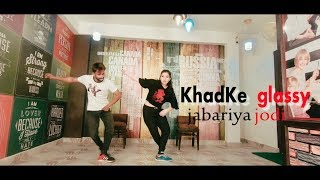 Khadke Glassy dance - Jabariya Jodi |Scientist abhi | Sidharth M,Parineeti C| Yo Yo Honey Singh