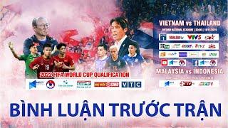 BÌNH LUẬN TRƯỚC TRẬN   VIỆT NAM - THÁI LAN   VÒNG LOẠI WORLD CUP 2022