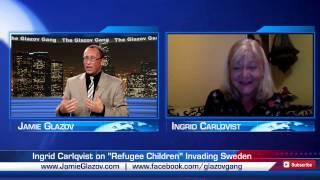 "The Glazov Gang-Ingrid Carlqvist on ""Refugee Children"" Invading Sweden."