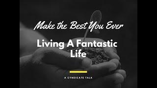 Living a Fantastic Life - A Cyndicate Talk