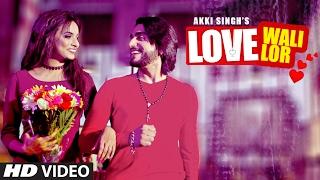 Love Wali Lor  Akki Singh