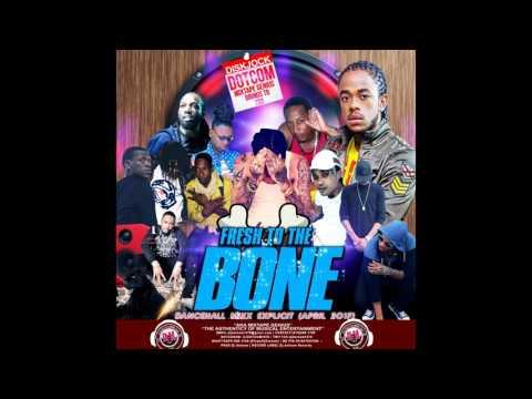 DJ DOTCOM FRESH TO THE BONE DANCEHALL MIX APRIL 2017 EXPLICIT VERSION