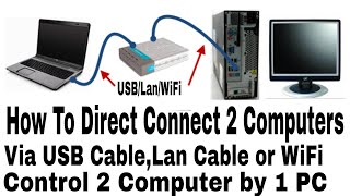 How to Direct Connect 2 Computers Together and control by One PC 2 in one Pc