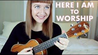 Here I Am To Worship - Chris Tomlin (Ukulele Cover)