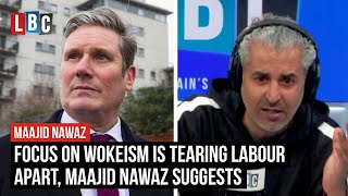 Focus on wokeism is tearing Labour apart, Maajid Nawaz suggests | LBC