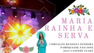 Música Maria Rainha E Serva Coroacão De Nossa Senhora Paróquia De São José 2018 Canindé Ceará