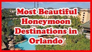 5 Most Beautiful Honeymoon Destinations In Orlando, Florida | US | Love Is Vacation