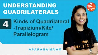 Understanding Quadrilaterals - 4 | Kinds of Quadrilateral - Trapezium/Kite/Parallelogram | Vedantu