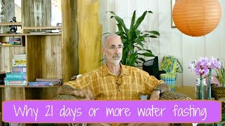Why 21 days or more water fasting