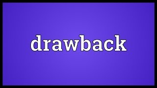 Drawback Meaning