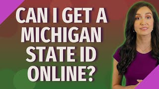 Can I get a Michigan State ID online?