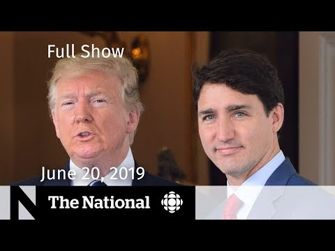 The National for June 20, 2019 — Trudeau & Trump, U.S. Drone Shot Down, Ont. Cabinet Shuffle