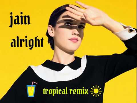 JAIN ALRIGHT (TROPICAL REMIX )