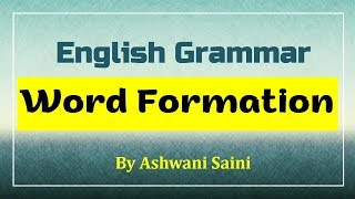 Word Formation - Interchangeability of word forms - Create new words - Basic Grammar
