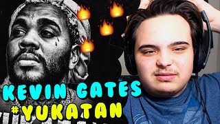 Kevin Gates   #Yukatan REACTION!