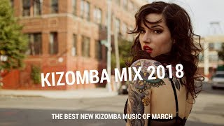 Kizomba Mix 2018 - The Best New Kizomba Music of March