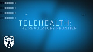 Click to play: Telehealth: The Regulatory Frontier