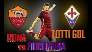 Roma VS Fiorentina - Tutti I Gol Di Totti