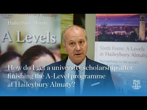How do I get a university scholarship after finishing the A-Level programme at Haileybury Almaty?