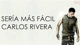 Carlos Rivera   Sería Más Fácil (Letra)