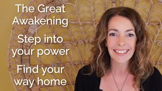 The Great Awakening | Step into your power | Find your way home